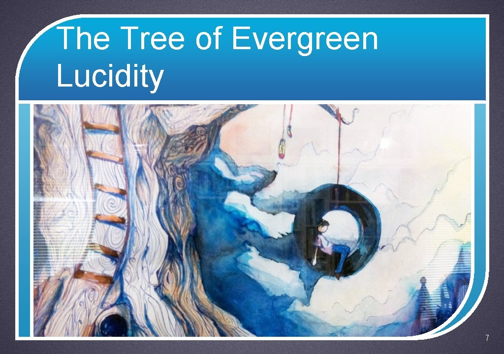The Tree of Evergreen Lucidity 7