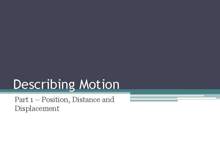 Describing Motion Part 1 – Position, Distance and Displacement