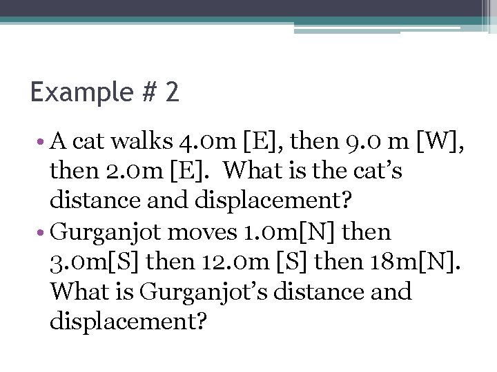 Example # 2 • A cat walks 4. 0 m [E], then 9. 0