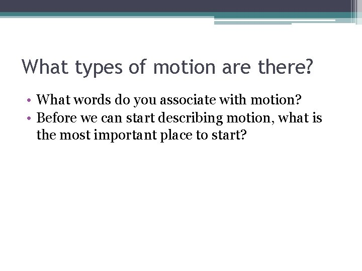What types of motion are there? • What words do you associate with motion?
