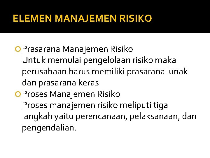 ELEMEN MANAJEMEN RISIKO Prasarana Manajemen Risiko Untuk memulai pengelolaan risiko maka perusahaan harus memiliki