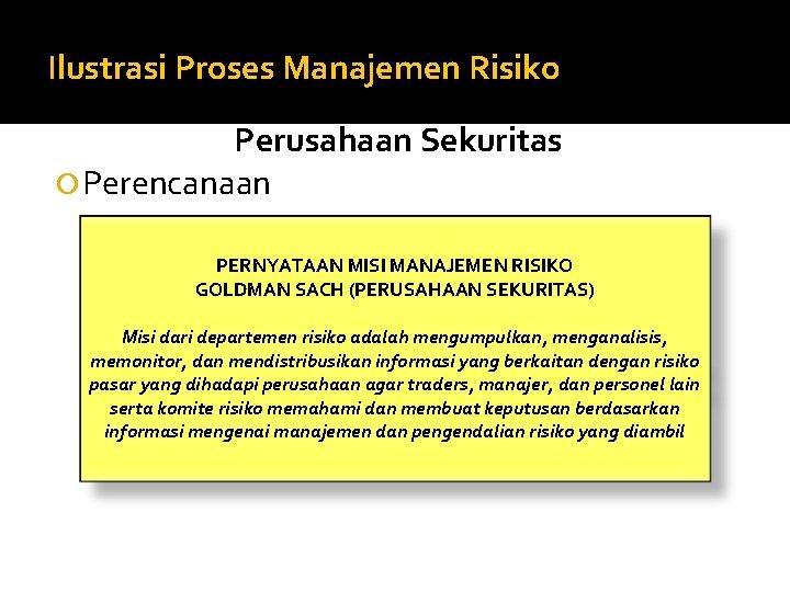Ilustrasi Proses Manajemen Risiko Perusahaan Sekuritas Perencanaan PERNYATAAN MISI MANAJEMEN RISIKO GOLDMAN SACH (PERUSAHAAN