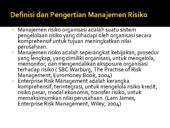 Definisi dan Pengertian Manajemen Risiko Manajemen risiko organisasi adalah suatu sistem pengelolaan risiko yang