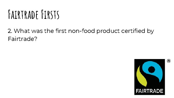 Fairtrade Firsts 2. What was the first non-food product certified by Fairtrade?