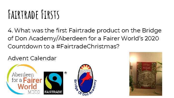 Fairtrade Firsts 4. What was the first Fairtrade product on the Bridge of Don