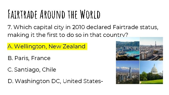 Fairtrade Around the World 7. Which capital city in 2010 declared Fairtrade status, making