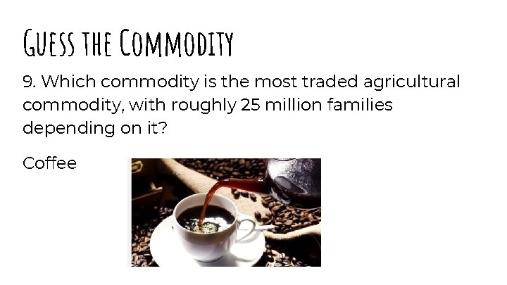 Guess the Commodity 9. Which commodity is the most traded agricultural commodity, with roughly