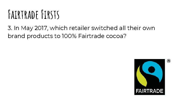 Fairtrade Firsts 3. In May 2017, which retailer switched all their own brand products