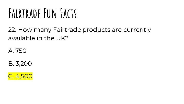 Fairtrade Fun Facts 22. How many Fairtrade products are currently available in the UK?