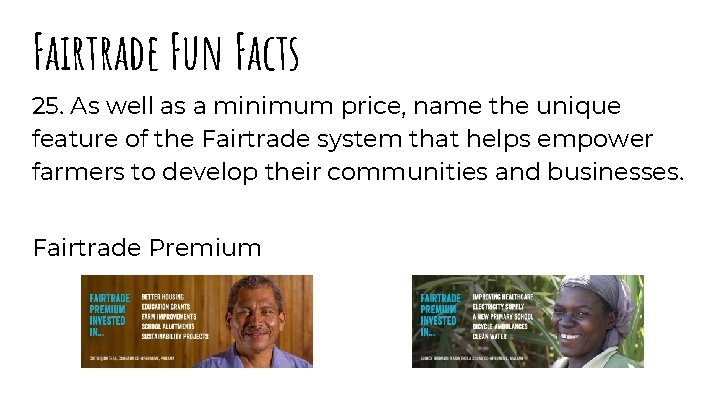 Fairtrade Fun Facts 25. As well as a minimum price, name the unique feature