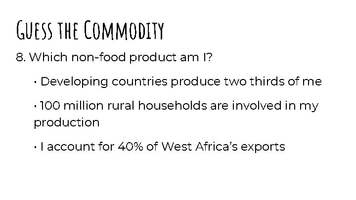 Guess the Commodity 8. Which non-food product am I? • Developing countries produce two