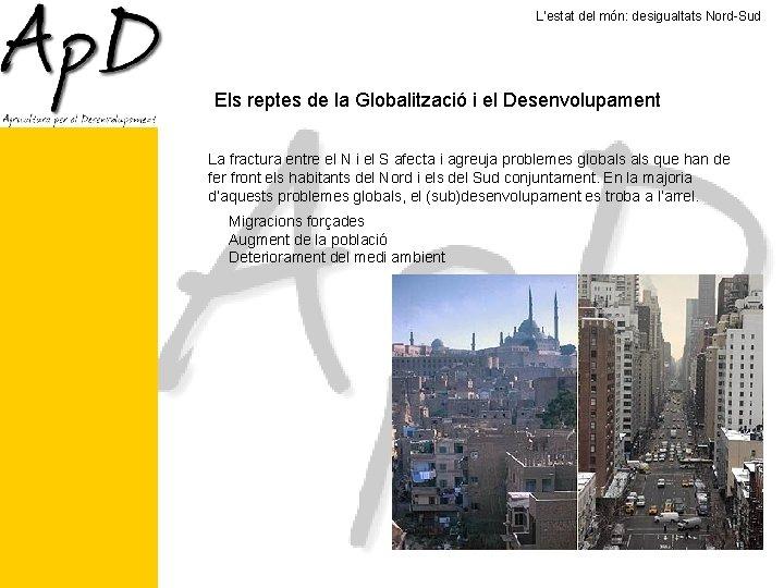 L'estat del món: desigualtats Nord-Sud Els reptes de la Globalització i el Desenvolupament La
