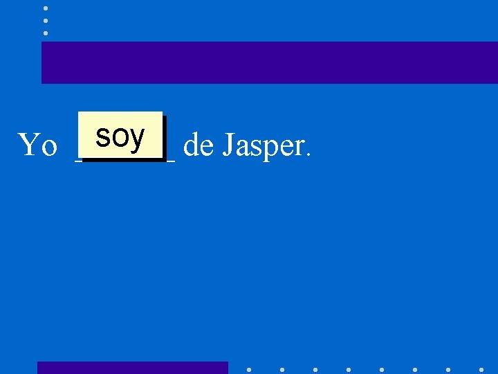 soy de Jasper. Yo ______