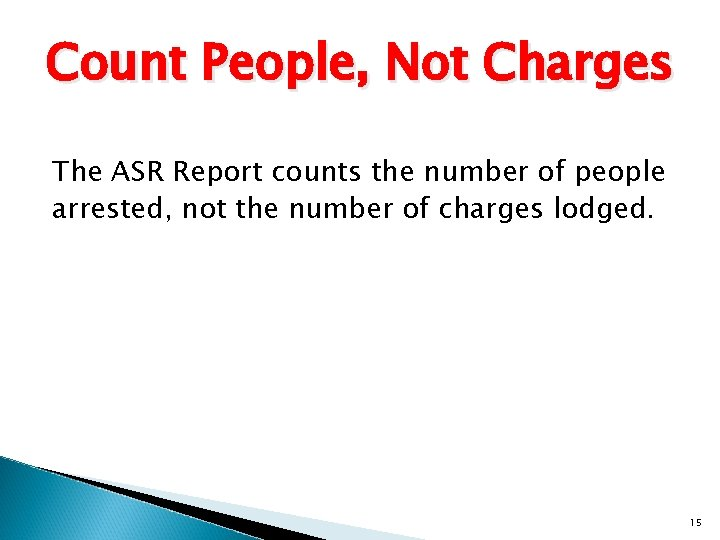 Count People, Not Charges The ASR Report counts the number of people arrested, not