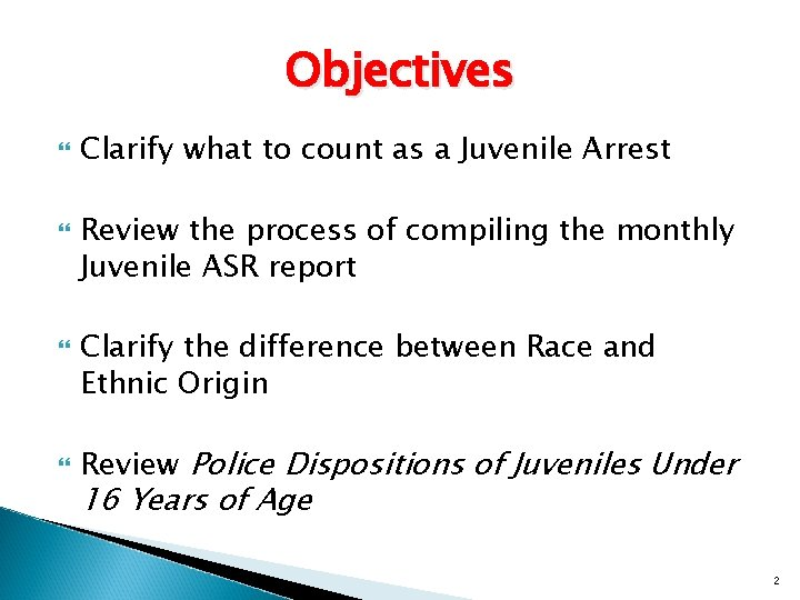 Objectives Clarify what to count as a Juvenile Arrest Review the process of compiling