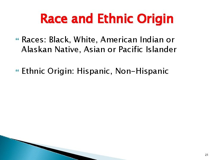 Race and Ethnic Origin Races: Black, White, American Indian or Alaskan Native, Asian or