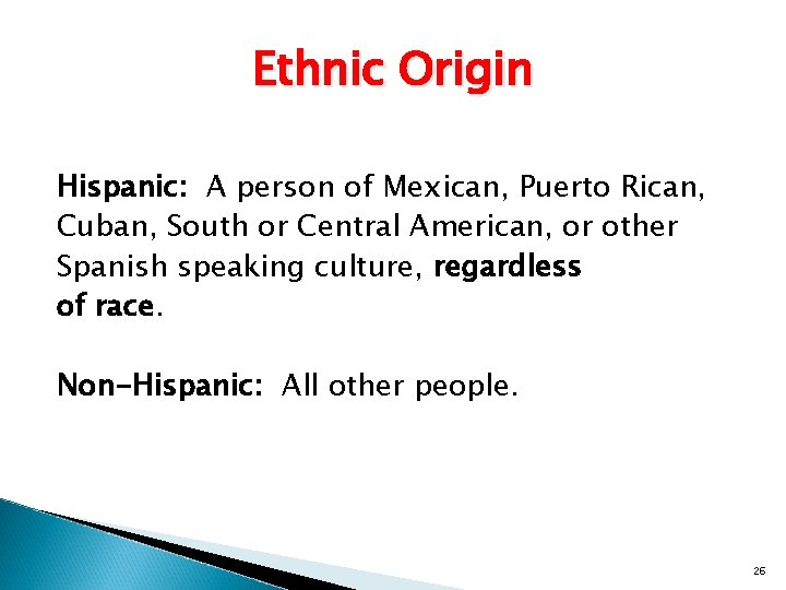 Ethnic Origin Hispanic: A person of Mexican, Puerto Rican, Cuban, South or Central American,