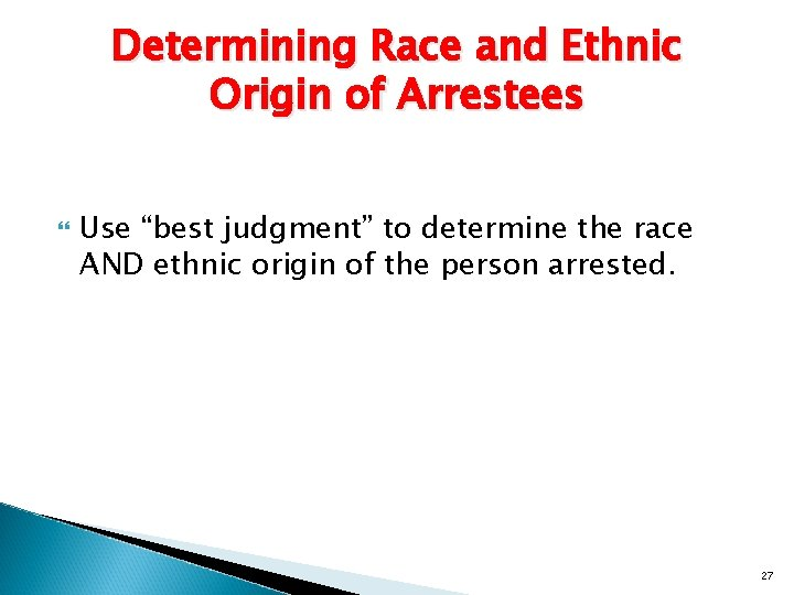 """Determining Race and Ethnic Origin of Arrestees Use """"best judgment"""" to determine the race"""
