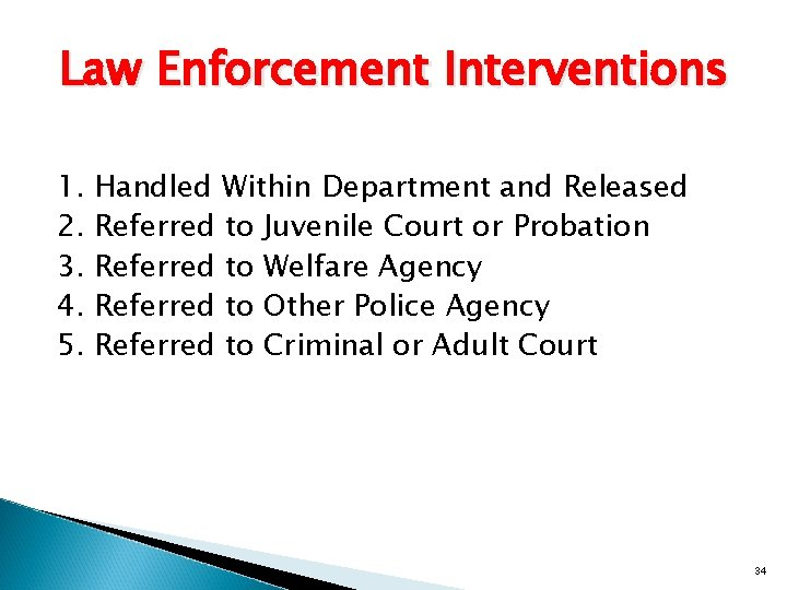 Law Enforcement Interventions 1. 2. 3. 4. 5. Handled Within Department and Released Referred