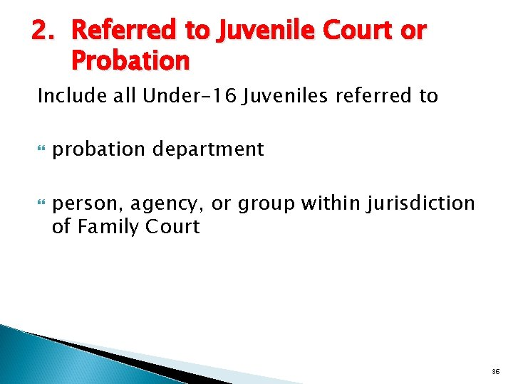 2. Referred to Juvenile Court or Probation Include all Under-16 Juveniles referred to probation