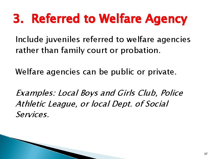 3. Referred to Welfare Agency Include juveniles referred to welfare agencies rather than family