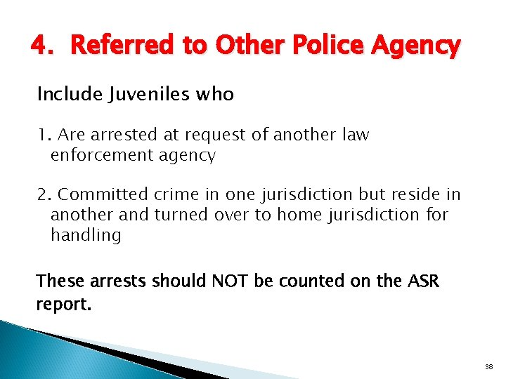 4. Referred to Other Police Agency Include Juveniles who 1. Are arrested at request