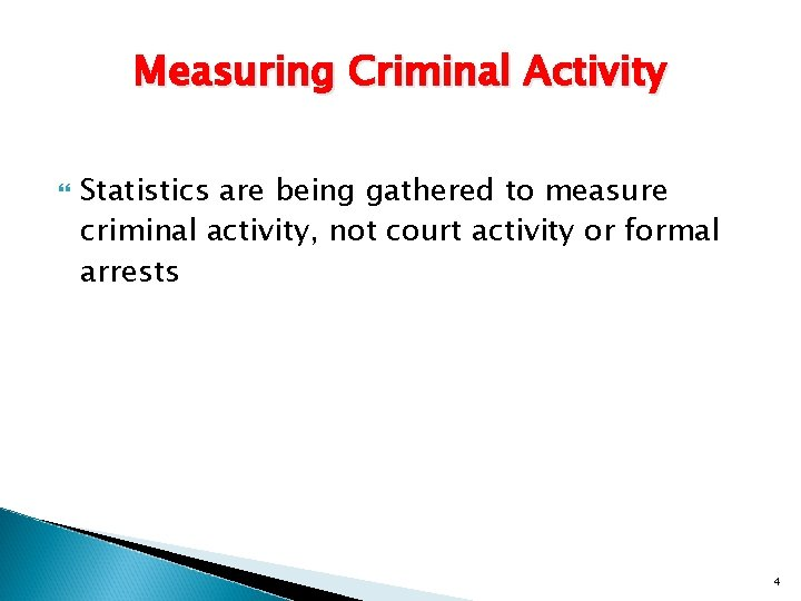 Measuring Criminal Activity Statistics are being gathered to measure criminal activity, not court activity