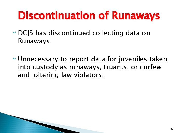 Discontinuation of Runaways DCJS has discontinued collecting data on Runaways. Unnecessary to report data