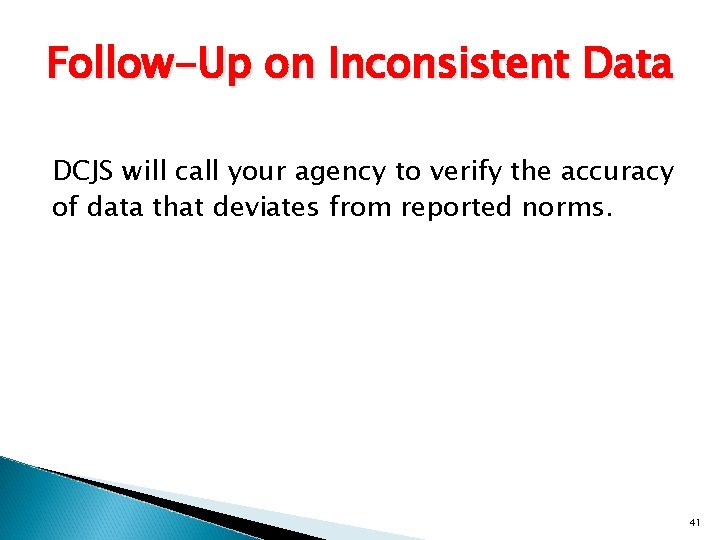 Follow-Up on Inconsistent Data DCJS will call your agency to verify the accuracy of