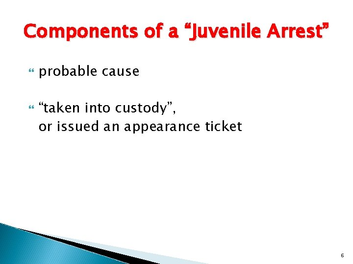 """Components of a """"Juvenile Arrest"""" probable cause """"taken into custody"""", or issued an appearance"""