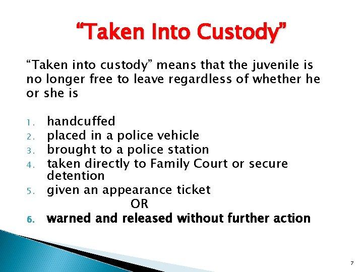 """Taken Into Custody"" ""Taken into custody"" means that the juvenile is no longer free"