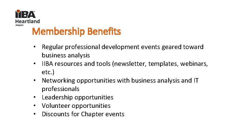 Membership Benefits • Regular professional development events geared toward business analysis • IIBA resources