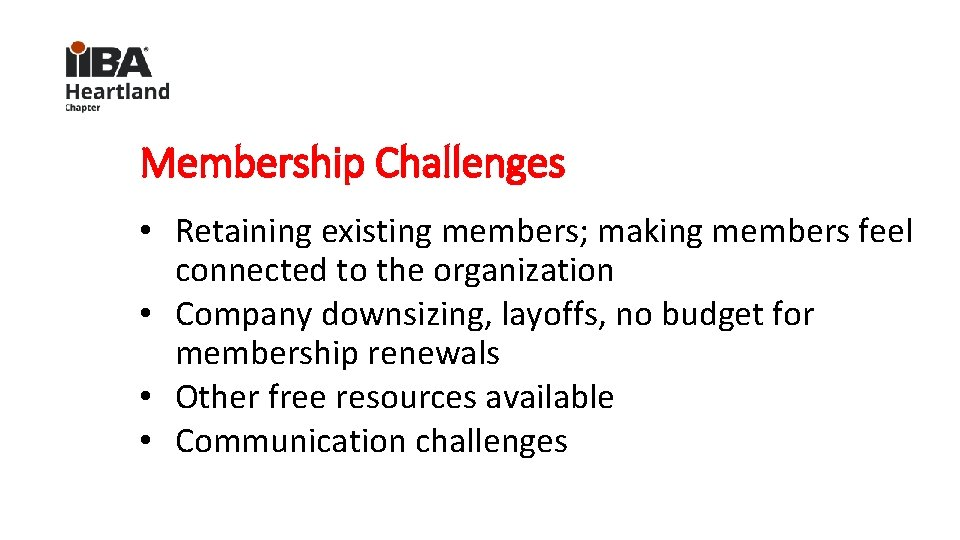 Membership Challenges • Retaining existing members; making members feel connected to the organization •