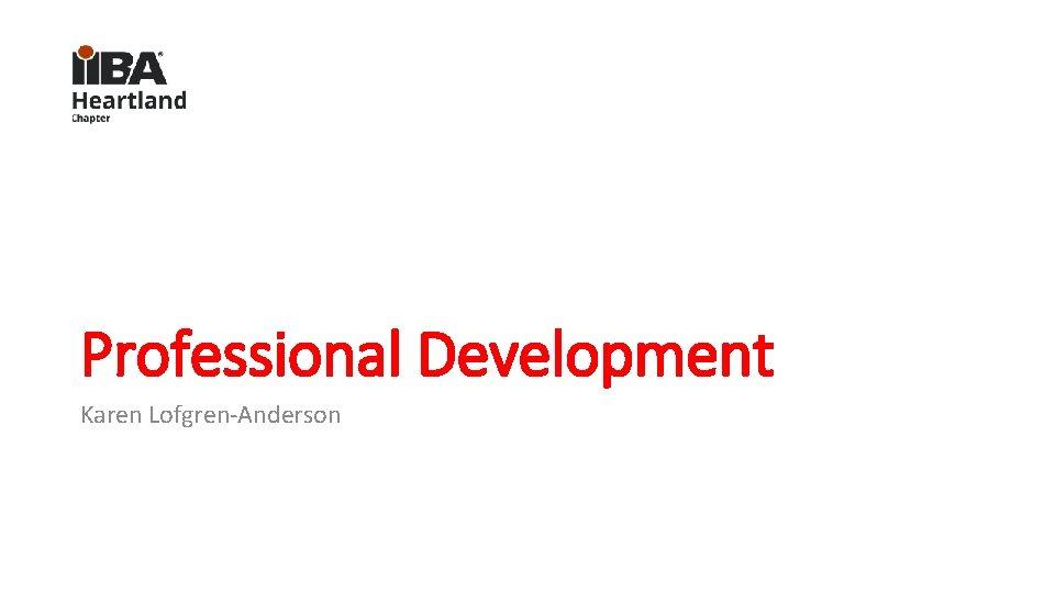 Professional Development Karen Lofgren-Anderson