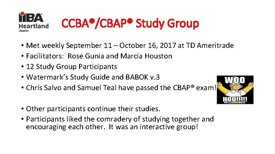 CCBA®/CBAP® Study Group • Met weekly September 11 – October 16, 2017 at TD