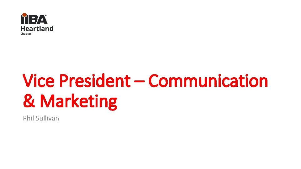 Vice President – Communication & Marketing Phil Sullivan