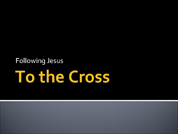 Following Jesus To the Cross