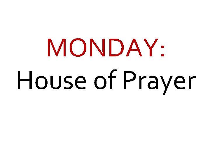 MONDAY: House of Prayer