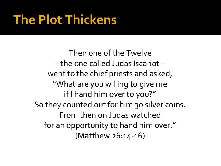 The Plot Thickens Then one of the Twelve – the one called Judas Iscariot