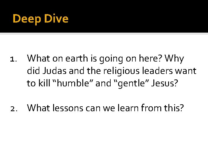 Deep Dive 1. What on earth is going on here? Why did Judas and