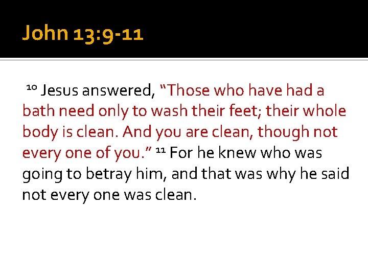 """John 13: 9 -11 10 Jesus answered, """"Those who have had a bath need"""
