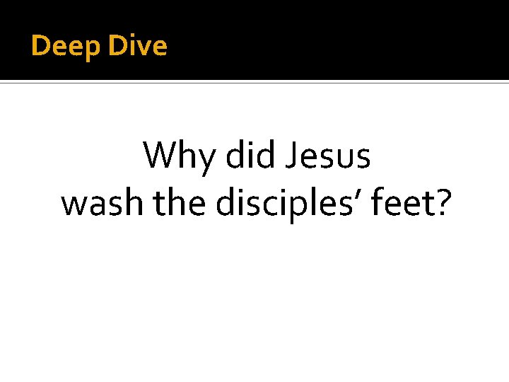Deep Dive Why did Jesus wash the disciples' feet?