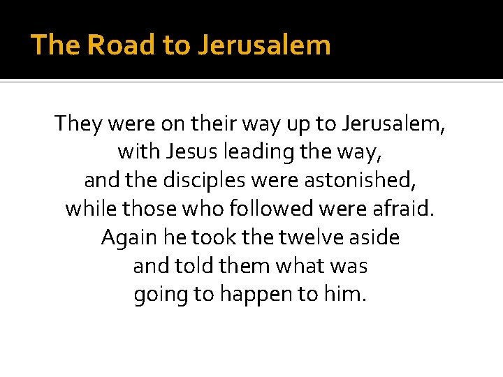 The Road to Jerusalem They were on their way up to Jerusalem, with Jesus