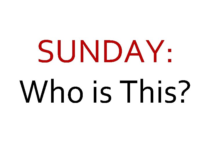 SUNDAY: Who is This?