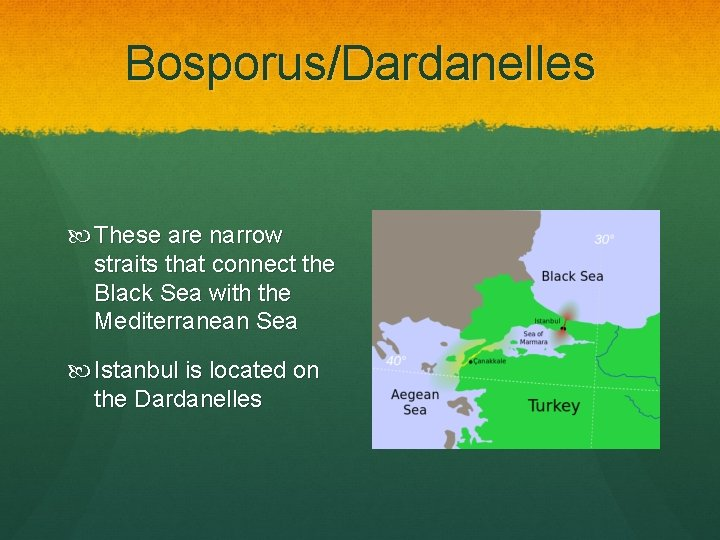 Bosporus/Dardanelles These are narrow straits that connect the Black Sea with the Mediterranean Sea