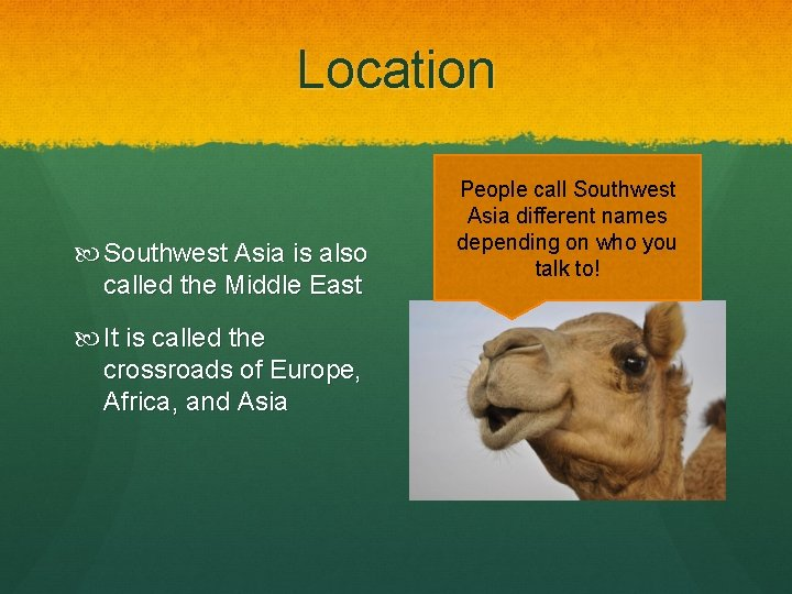 Location Southwest Asia is also called the Middle East It is called the crossroads