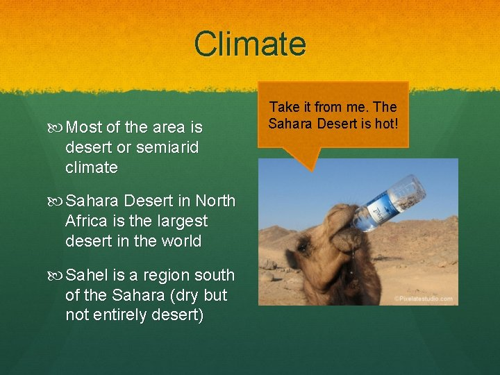 Climate Most of the area is desert or semiarid climate Sahara Desert in North