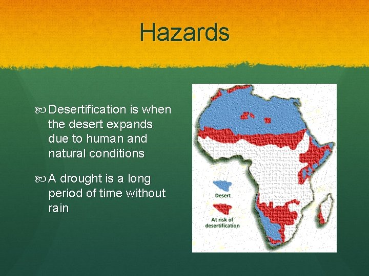 Hazards Desertification is when the desert expands due to human and natural conditions A