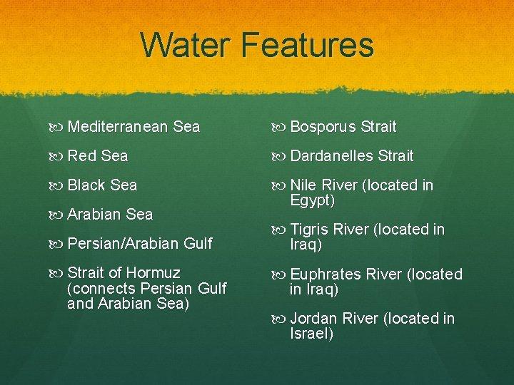 Water Features Mediterranean Sea Bosporus Strait Red Sea Dardanelles Strait Black Sea Nile River