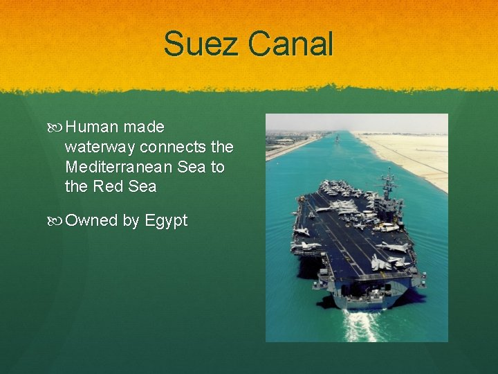 Suez Canal Human made waterway connects the Mediterranean Sea to the Red Sea Owned